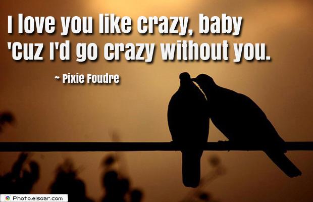 I Love You , like crazy, baby