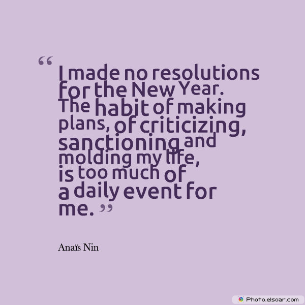 New Year's Quotes , I made no resolutions for the New Year
