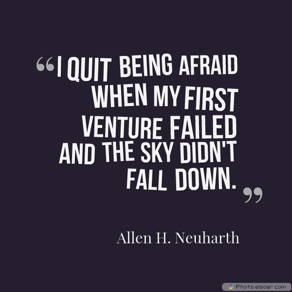 Dare To Be Great , Motivational Quotes, Inspirational Sayings , I quit being afraid when my first venture failed