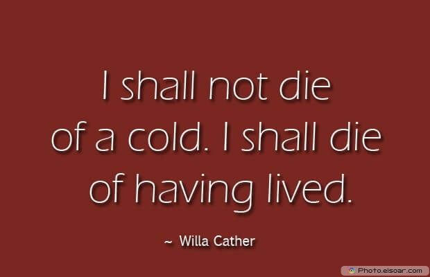 Willa Cather, Death Quotes, Death Sayings, Quotes Images, Quotes About Death
