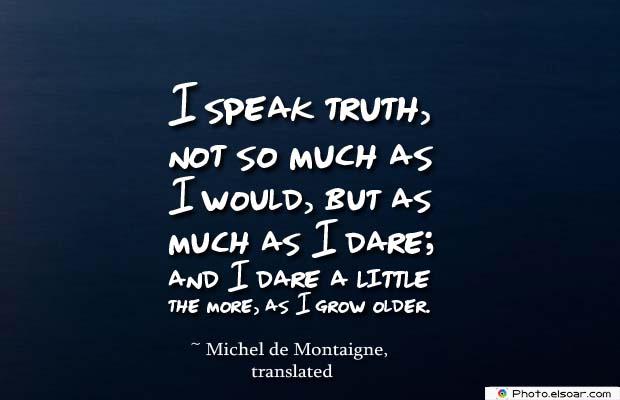 Short Quotes , I speak truth, not so much
