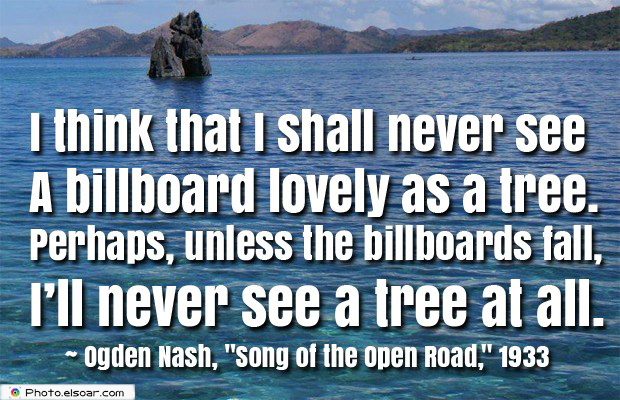 Short Strong Quotes , I think that I shall never see A billboard lovely as a tree