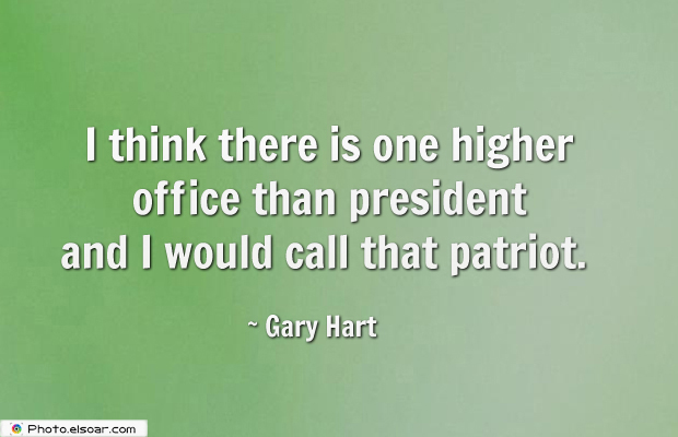 Short Quotes , I think there is one higher office than president