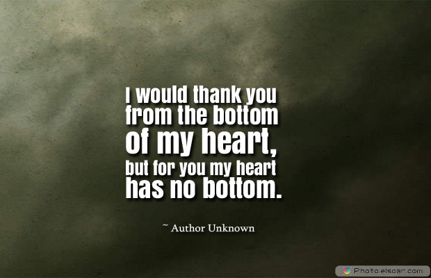 Short Strong Quotes , I would thank you from the bottom of my heart