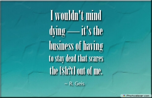 R. Geis, Death Quotes, Death Sayings, Quotes Images, Quotes About Death