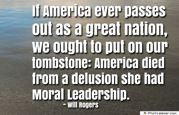 Quotes About America , America Quotes , If America ever passes out as a great nation