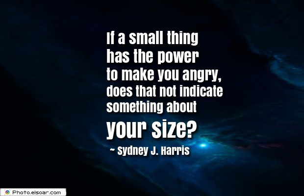 Quotes About Anger , If a small thing has the power