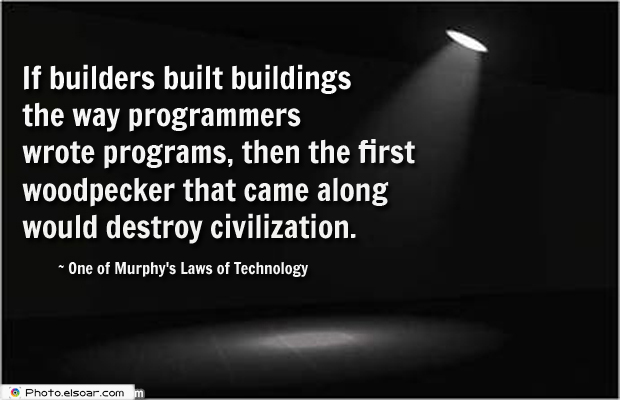 System Administrator , If builders built buildings the way programmers