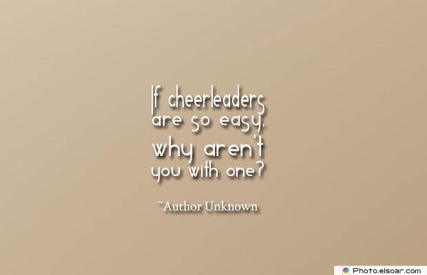 Short Quotes , If cheerleaders are so easy