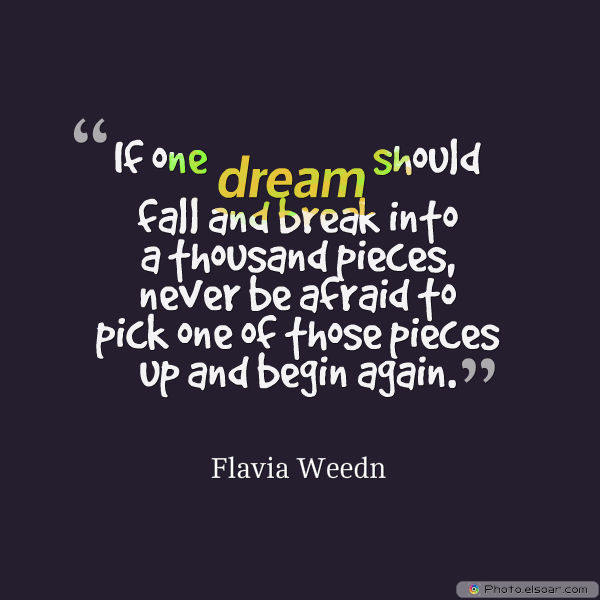 Dare To Be Great , Motivational Quotes, Inspirational Sayings , If one dream should fall and break into a thousand pieces