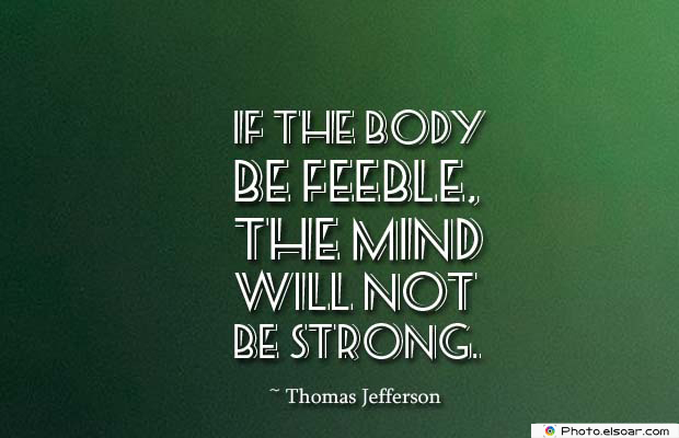 Body Quotes , Quotes About Body , If the body be feeble, the mind