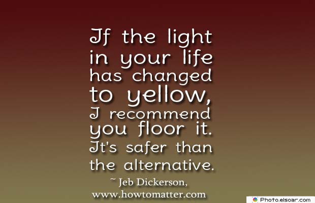 Short Quotes , If the light in your life has changed