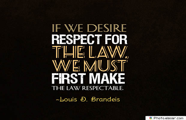 Short Quotes , If we desire respect for the law