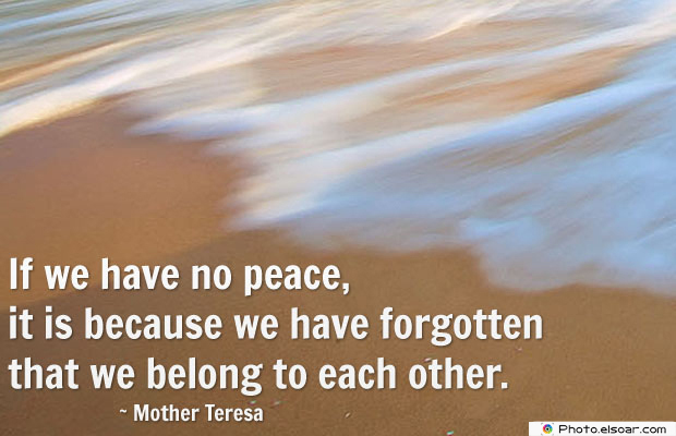 Short Quotes , If we have no peace, it is because we have forgotten