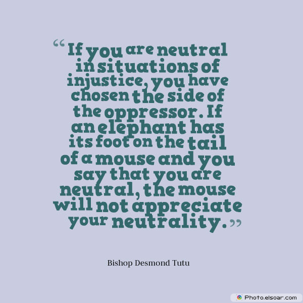 Martin Luther King Jr. Day , If you are neutral in situations of injustice, you have chosen the