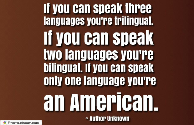 Quotes About America , America Quotes , If you can speak three languages you're trilingual