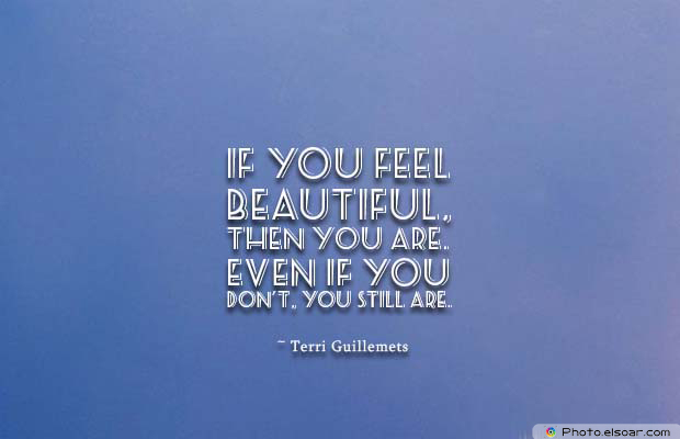 Beauty Quotes , If you feel beautiful, then you are