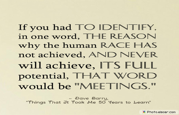 Quotations , Sayings , If you had to identify, in one word, the reason why the human