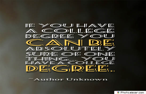 College Quotes , If you have a college degree