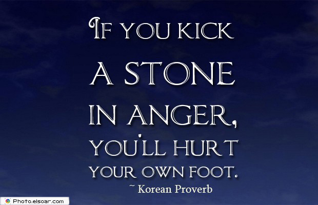 Quotes About Anger , If you kick a stone in anger