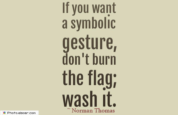 Quotes About America , America Quotes , If you want a symbolic gesture