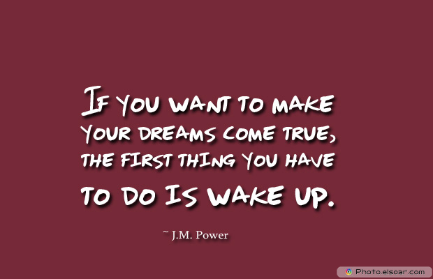 Dare To Be Great , Motivational Quotes, Inspirational Sayings , If you want to make your dreams come true, the first thing