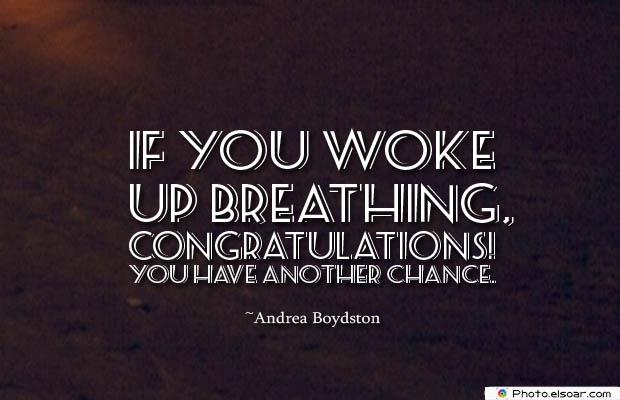 Breathing Quotes , If you woke up breathing