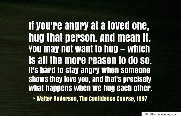 Quotes About Anger , If you're angry at a loved one