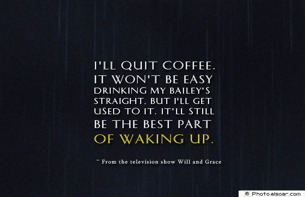 Quotes About Coffee , Coffee Quotes , I'll quit coffee