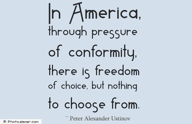 Quotes About America , America Quotes , In America, through pressure