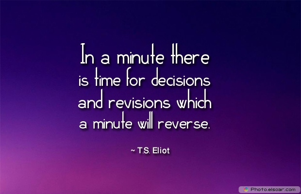 Quotes About Decisions, Quotations, T.S. Eliot, Decisions Quotes