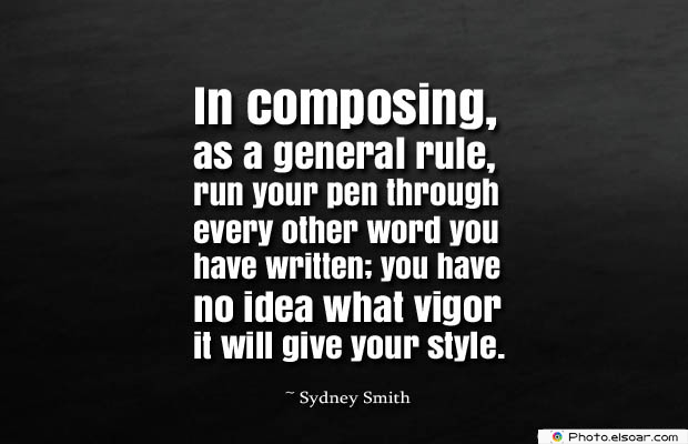 Short Strong Quotes , In composing, as a general rule