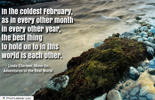 Quotations , Sayings , In the coldest February, as in every other month