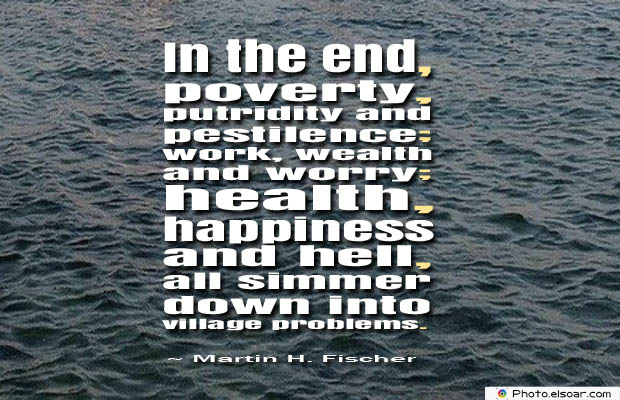 Quotations , Sayings , In the end, poverty