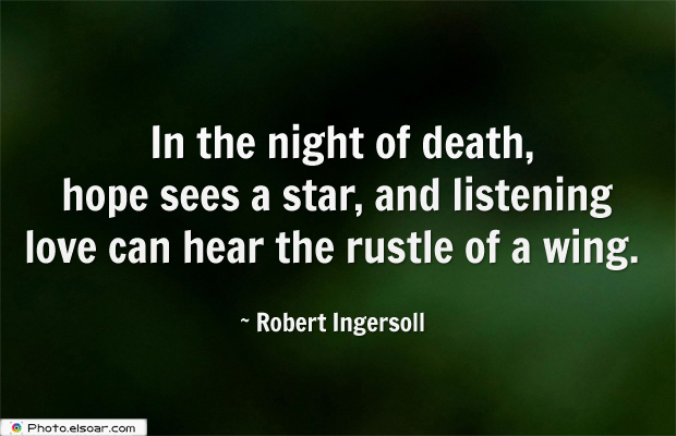 Short Quotes , In the night of death, hope sees a star, and listening