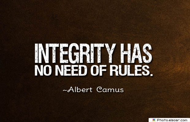 Short Quotes , Integrity has no need