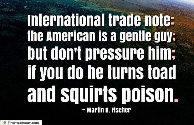 Quotes About America , America Quotes , International trade note the American