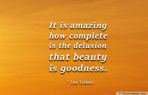 Beauty Quotes , It is amazing how complete is the delusion