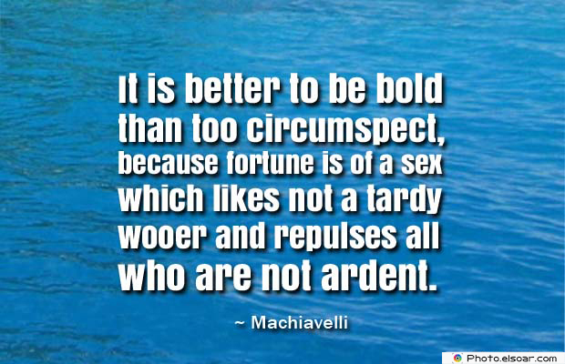 Short Quotes , It is better to be bold than too circumspect