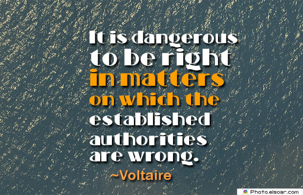 Short Quotes , It is dangerous to be right in matters