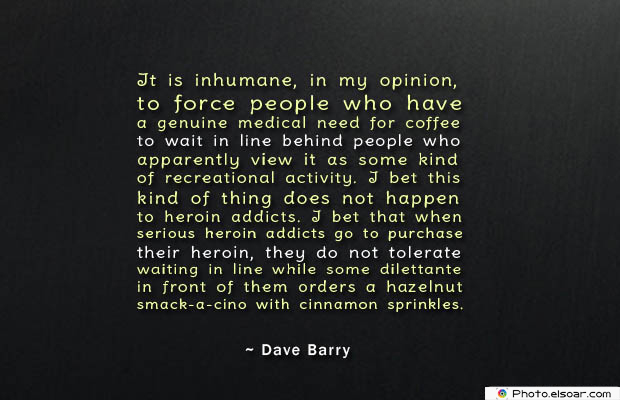 Quotes About Coffee , Coffee Quotes , It is inhumane, in my opinion