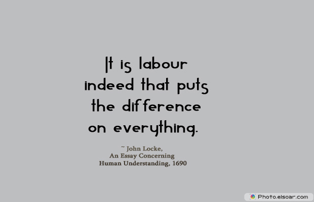It is labour indeed that puts the difference on everything