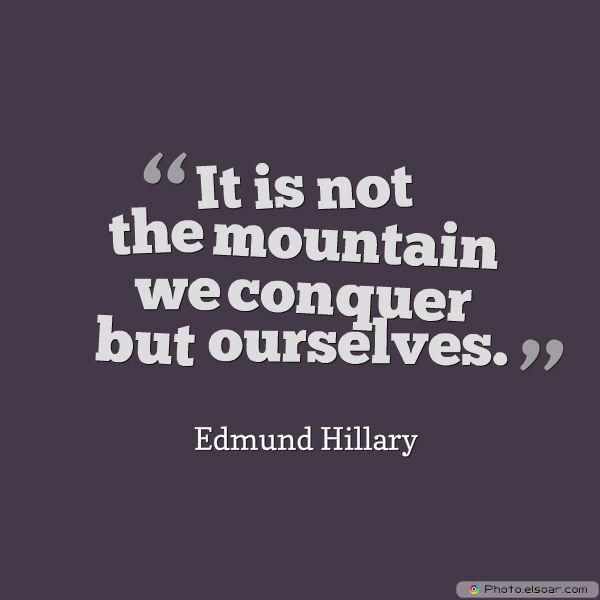 Dare To Be Great , Motivational Quotes, Inspirational Sayings , It is not the mountain we conquer