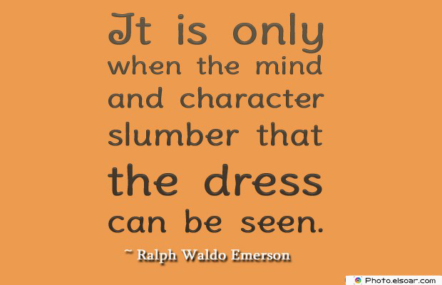 Short Quotes , It is only when the mind and character