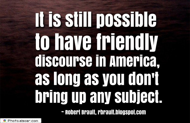 Quotes About America , America Quotes , It is still possible to have friendly discourse