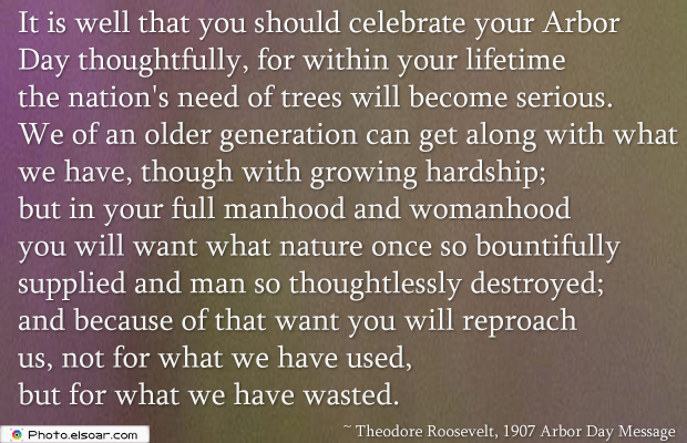 Short Strong Quotes , It is well that you should celebrate your Arbor Day thoughtfully