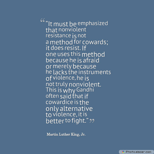 Martin Luther King Jr. Day , [I]t must be emphasized that nonviolent resistance is not a method for