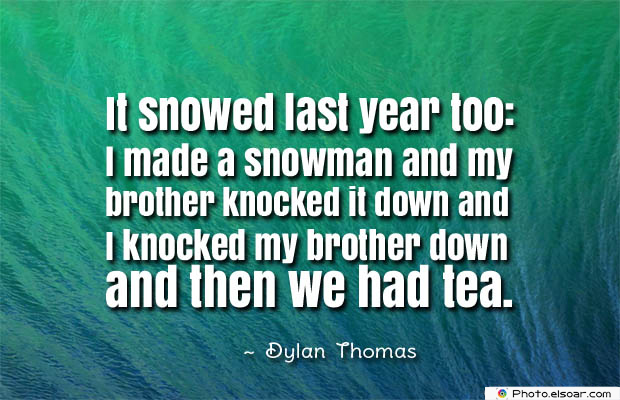 Quotes About Brothers , It snowed last year too