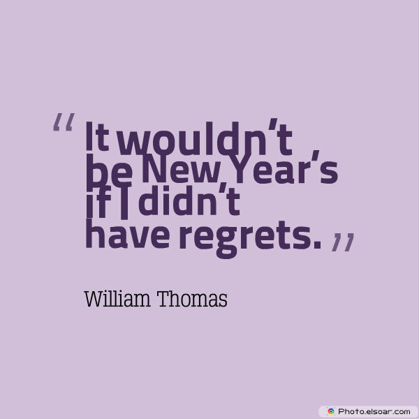 New Year's Quotes , It wouldn't be New Year's if I didn't have regrets