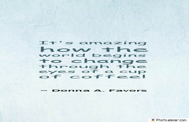 Quotes About Coffee , Coffee Quotes , It's amazing how the world
